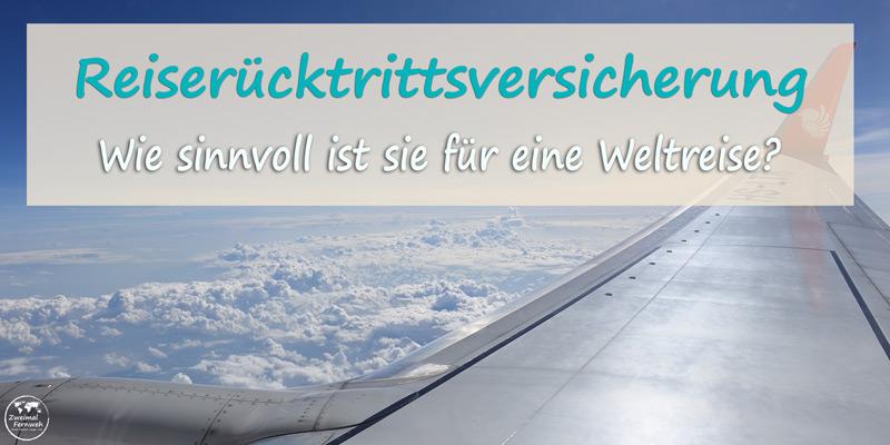 Wir zeigen Dir wieso eine Reisekostenrücktrittsversicherung für Weltreisende sinnlos ist.